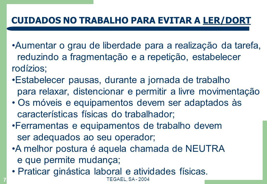 7 CUIDADOS NO TRABALHO PARA EVITAR A LER/DORT Aumentar o grau de liberdade para a realização da tarefa, reduzindo a fragmentação e a repetição, estabe
