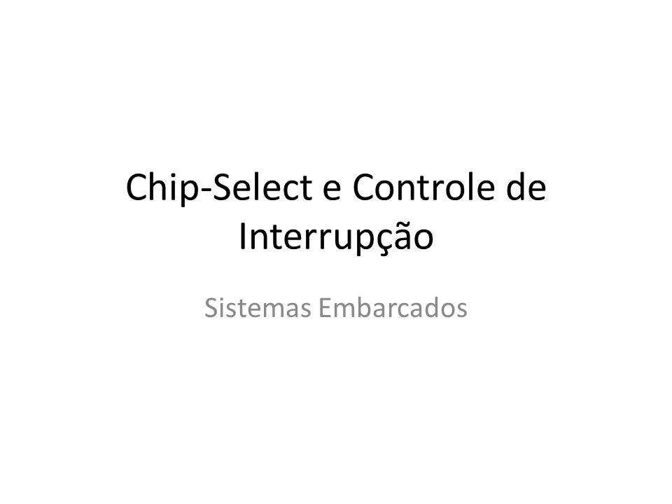 Unidade de Chip-select Chip-Select (unidade de seleção de chip) é um mecanismo fundamental para permitir à CPU acessar memórias e/ou periféricos externos O chip-select pode ser um sinal extraído de um endereço No exemplo, qualquer endereço entre 10000h e 1FFFFh, ou iniciando em 30000h 50000h ou 70000h,...