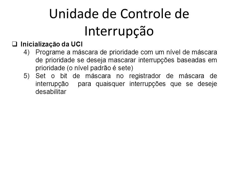 Unidade de Controle de Interrupção Inicialização da UCI 4)Programe a máscara de prioridade com um nível de máscara de prioridade se deseja mascarar in