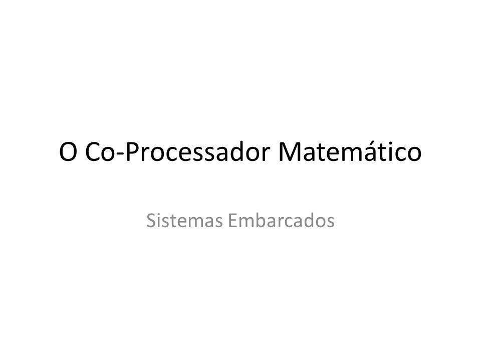 O Co-Processador Matemático Sistemas Embarcados
