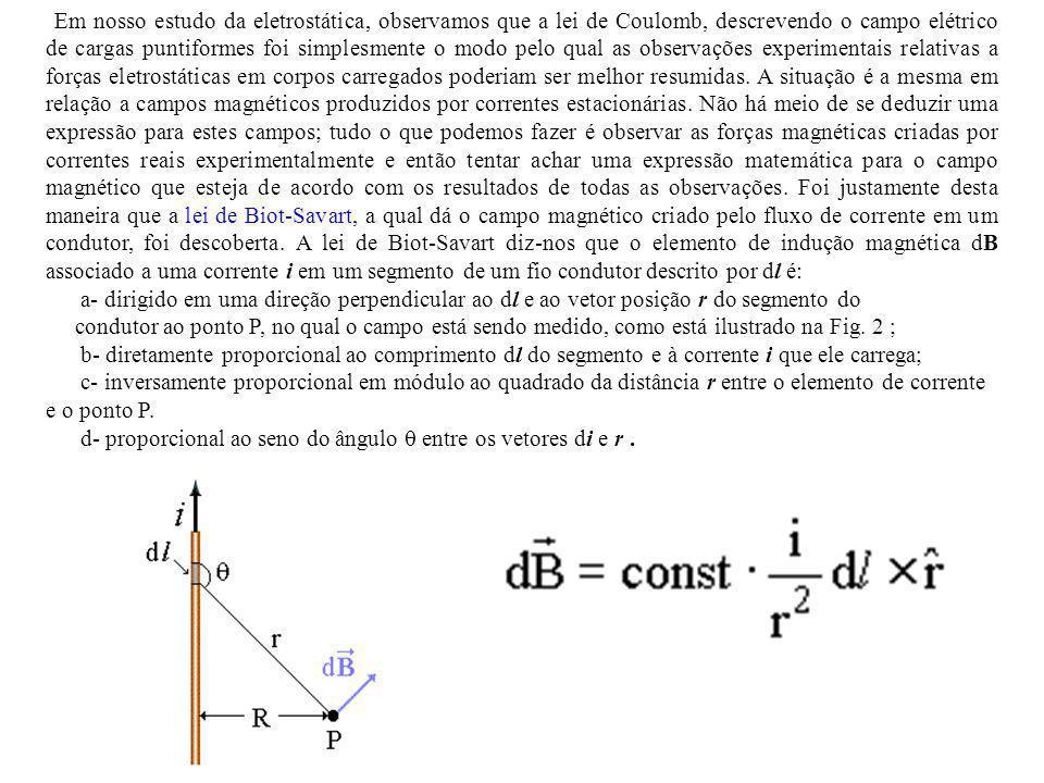 Em nosso estudo da eletrostática, observamos que a lei de Coulomb, descrevendo o campo elétrico de cargas puntiformes foi simplesmente o modo pelo qua