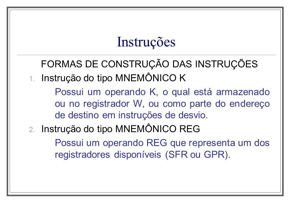 Instruções FORMAS DE CONSTRUÇÃO DAS INSTRUÇÕES 1. Instrução do tipo MNEMÔNICO K Possui um operando K, o qual está armazenado ou no registrador W, ou c