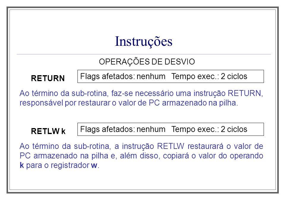 Instruções OPERAÇÕES DE DESVIO RETURN Flags afetados: nenhum Tempo exec.: 2 ciclos Ao término da sub-rotina, faz-se necessário uma instrução RETURN, r
