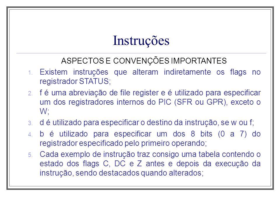 Instruções OPERAÇÕES LÓGICAS RLF f,d Flags afetados: C Tempo exec.: 1 ciclo O conteúdo do registrador especificado pelo operando f é deslocado 1 bit à esquerda; O valor do flag C é armazenado no bit 0 do registrador f; O bit excedente do registrador f é armazenado no flag C; O resultado é armazenado no destino indicado pelo operando d.