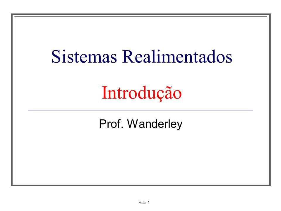 Aula 1 Sistemas Realimentados Introdução Prof. Wanderley