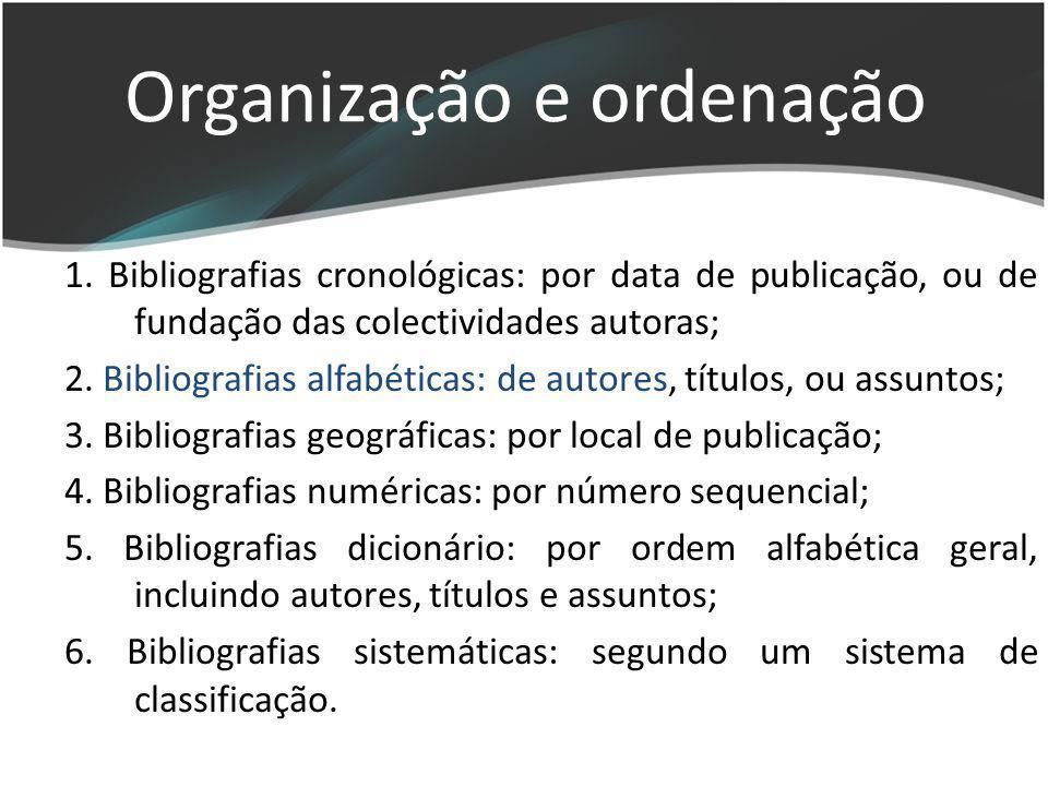 1. Bibliografias cronológicas: por data de publicação, ou de fundação das colectividades autoras; 2. Bibliografias alfabéticas: de autores, títulos, o