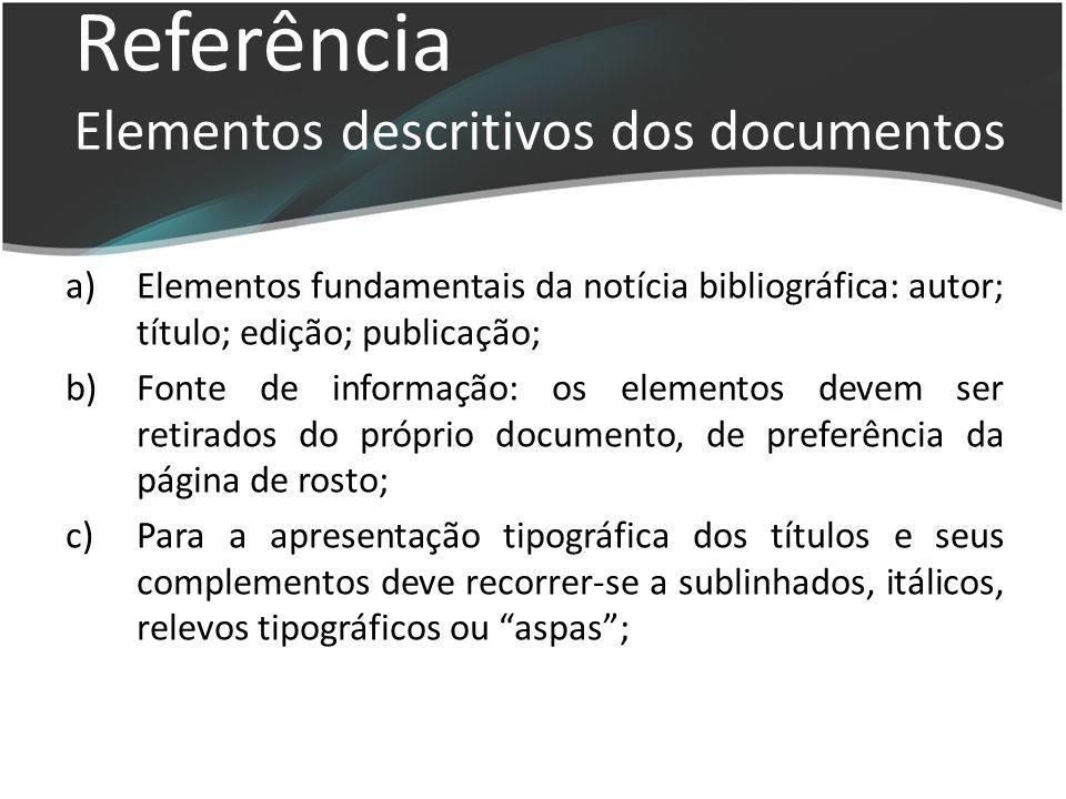 a)Elementos fundamentais da notícia bibliográfica: autor; título; edição; publicação; b)Fonte de informação: os elementos devem ser retirados do própr