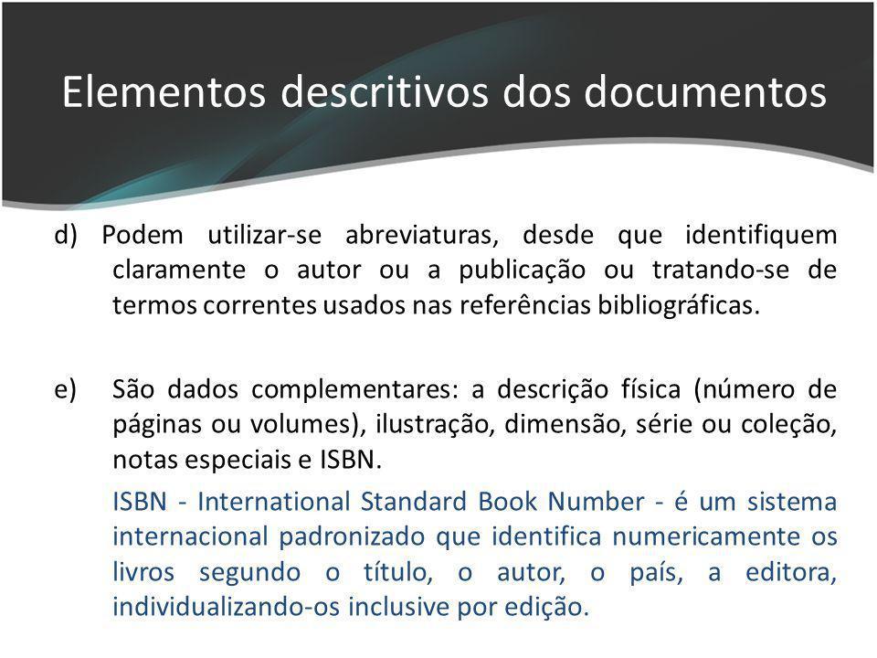 d) Podem utilizar-se abreviaturas, desde que identifiquem claramente o autor ou a publicação ou tratando-se de termos correntes usados nas referências