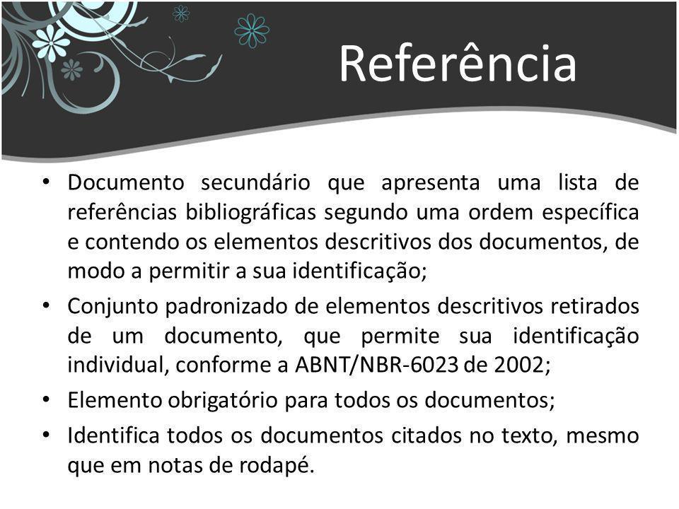 Referência Documento secundário que apresenta uma lista de referências bibliográficas segundo uma ordem específica e contendo os elementos descritivos