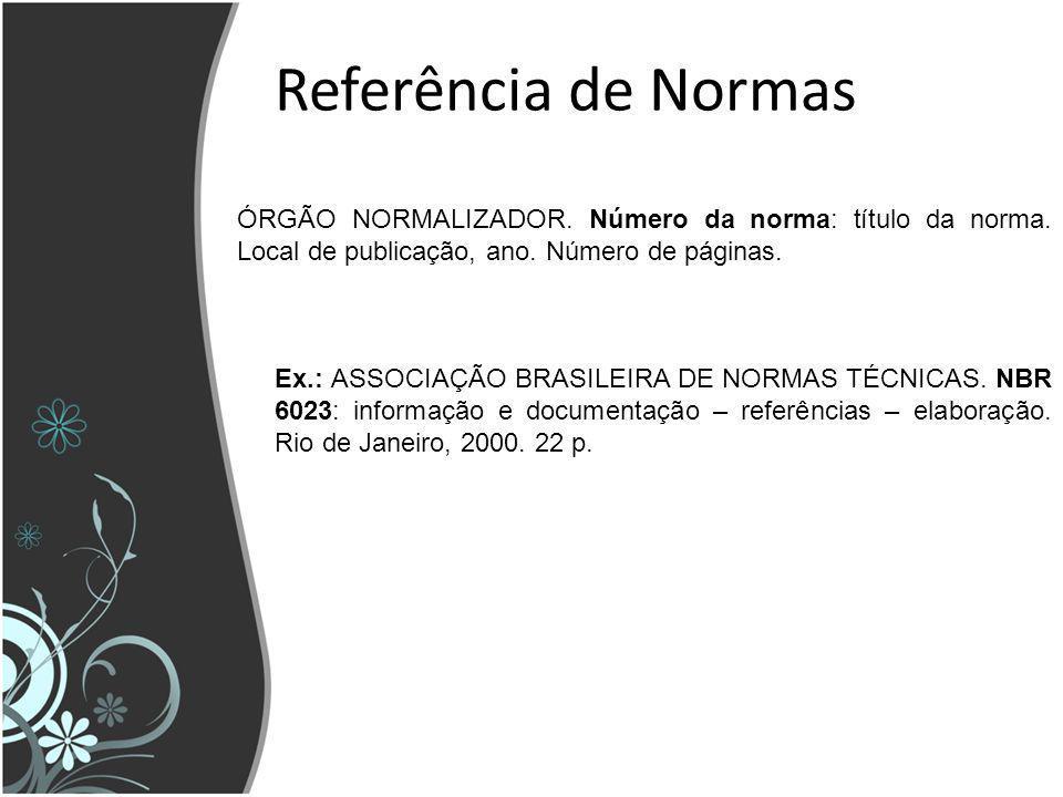 Referência de Normas ÓRGÃO NORMALIZADOR. Número da norma: título da norma. Local de publicação, ano. Número de páginas. Ex.: ASSOCIAÇÃO BRASILEIRA DE