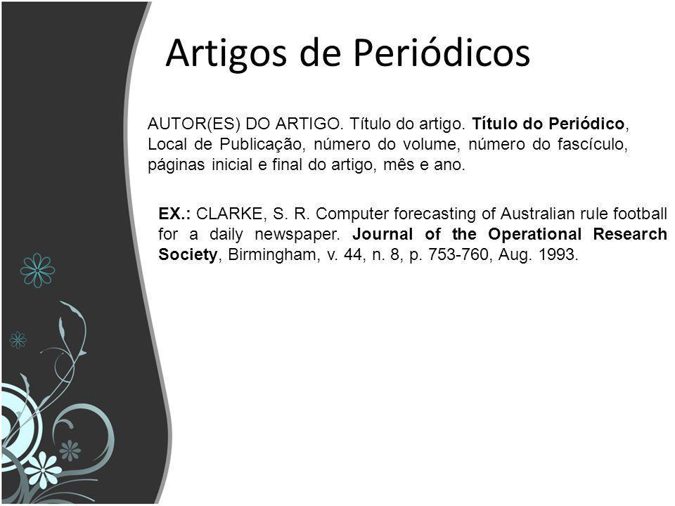 Artigos de Periódicos AUTOR(ES) DO ARTIGO. Título do artigo. Título do Periódico, Local de Publicação, número do volume, número do fascículo, páginas