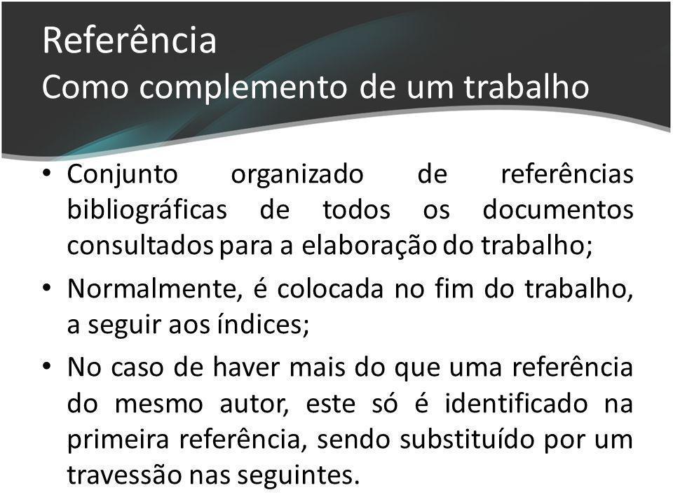 Referência Como complemento de um trabalho Conjunto organizado de referências bibliográficas de todos os documentos consultados para a elaboração do t