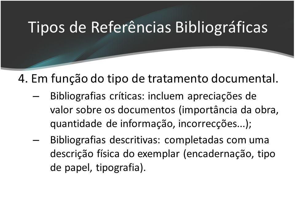4. Em função do tipo de tratamento documental. – Bibliografias críticas: incluem apreciações de valor sobre os documentos (importância da obra, quanti