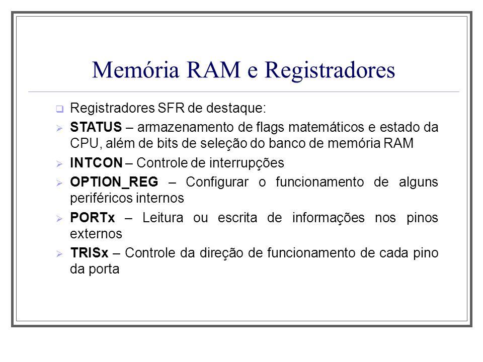 Memória RAM e Registradores Registradores SFR de destaque: STATUS – armazenamento de flags matemáticos e estado da CPU, além de bits de seleção do ban