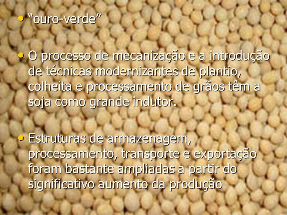 ouro-verde ouro-verde O processo de mecanização e a introdução de técnicas modernizantes de plantio, colheita e processamento de grãos têm a soja como