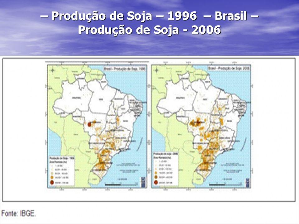 – Produção de Soja – 1996 – Brasil – Produção de Soja - 2006
