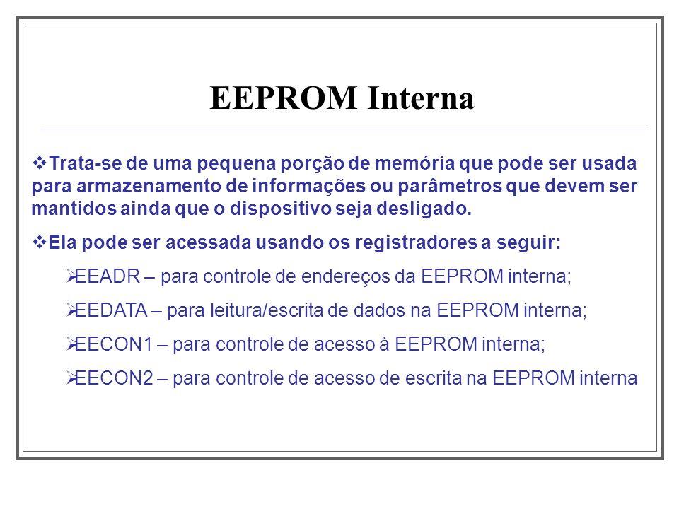 EEPROM Interna Trata-se de uma pequena porção de memória que pode ser usada para armazenamento de informações ou parâmetros que devem ser mantidos ain