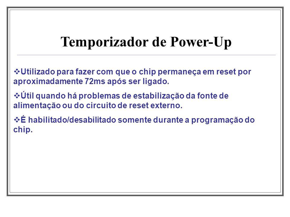 Temporizador de Power-Up Utilizado para fazer com que o chip permaneça em reset por aproximadamente 72ms após ser ligado. Útil quando há problemas de