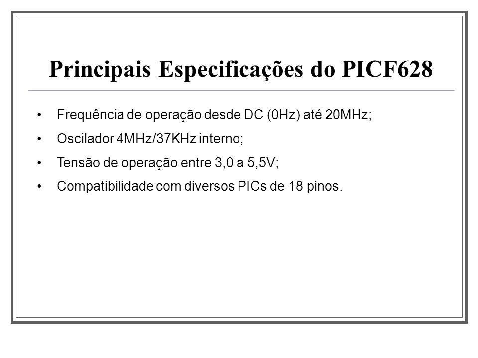 Frequência de operação desde DC (0Hz) até 20MHz; Oscilador 4MHz/37KHz interno; Tensão de operação entre 3,0 a 5,5V; Compatibilidade com diversos PICs
