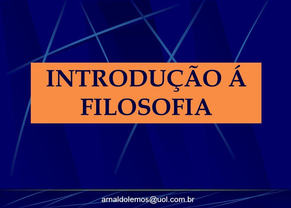 arnaldolemos@uol.com.br INTRODUÇÃO Á FILOSOFIA