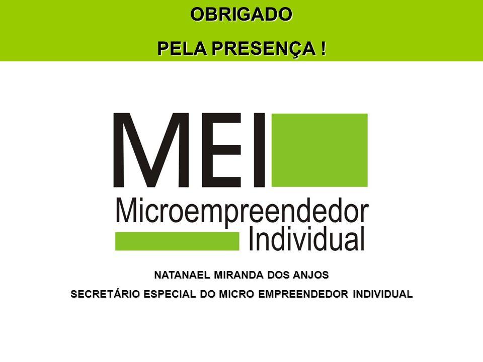 NATANAEL MIRANDA DOS ANJOS SECRETÁRIO ESPECIAL DO MICRO EMPREENDEDOR INDIVIDUAL OBRIGADO PELA PRESENÇA !