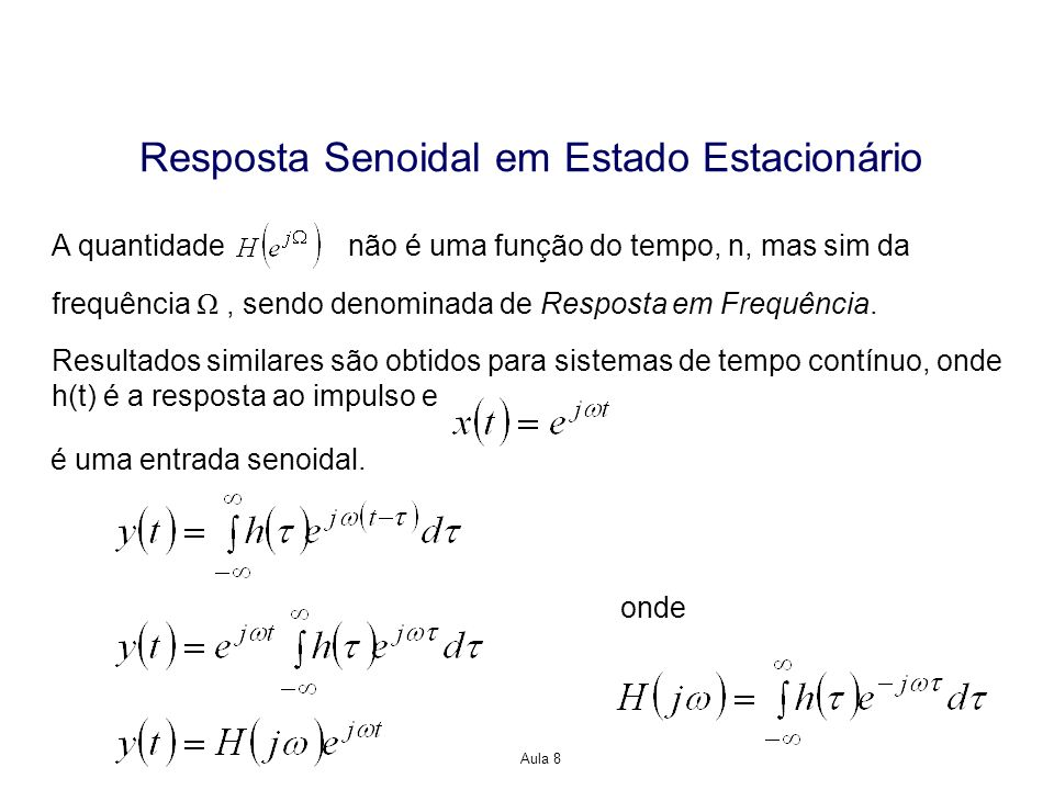 Aula 8 Resposta Senoidal em Estado Estacionário frequência Ω, sendo denominada de Resposta em Frequência. A quantidadenão é uma função do tempo, n, ma