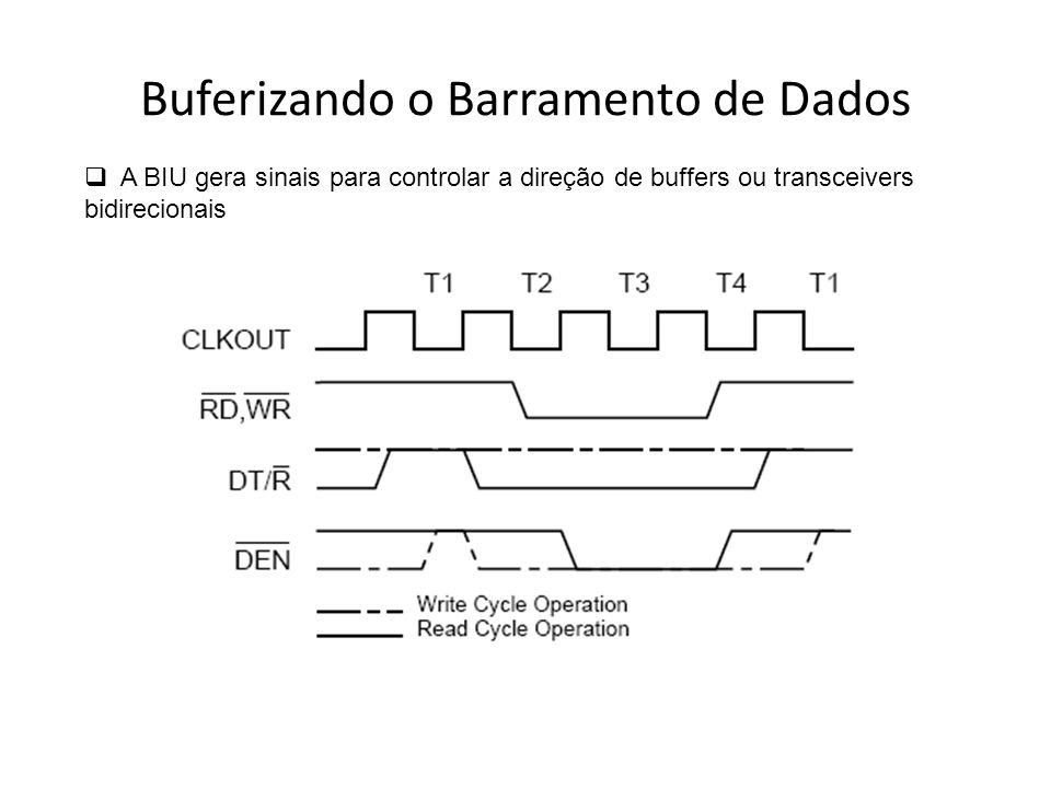 Buferizando o Barramento de Dados A BIU gera sinais para controlar a direção de buffers ou transceivers bidirecionais