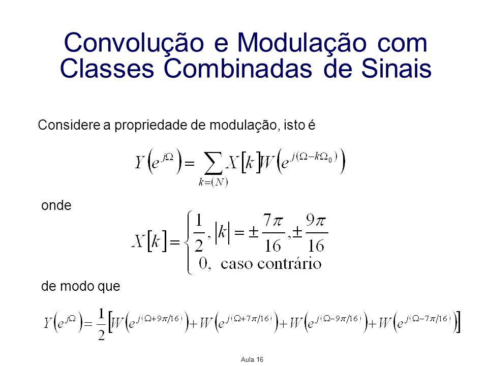 Aula 16 Convolução e Modulação com Classes Combinadas de Sinais Considere a propriedade de modulação, isto é onde de modo que