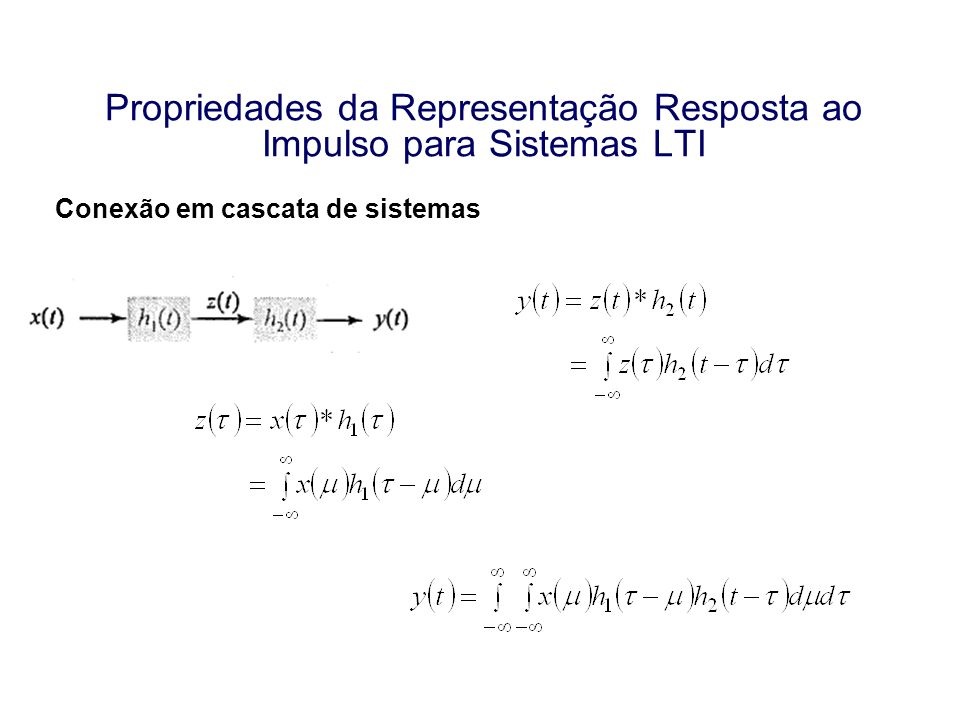 Propriedades da Representação Resposta ao Impulso para Sistemas LTI Conexão em cascata de sistemas