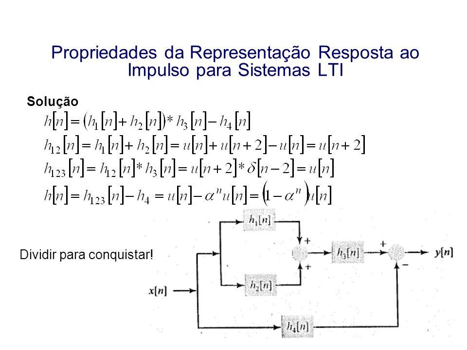 Propriedades da Representação Resposta ao Impulso para Sistemas LTI Solução Dividir para conquistar!