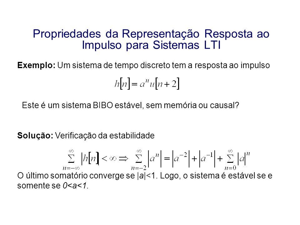 Propriedades da Representação Resposta ao Impulso para Sistemas LTI Exemplo: Um sistema de tempo discreto tem a resposta ao impulso Este é um sistema