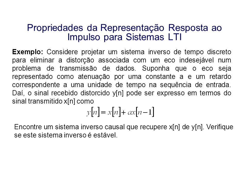 Propriedades da Representação Resposta ao Impulso para Sistemas LTI Exemplo: Considere projetar um sistema inverso de tempo discreto para eliminar a d