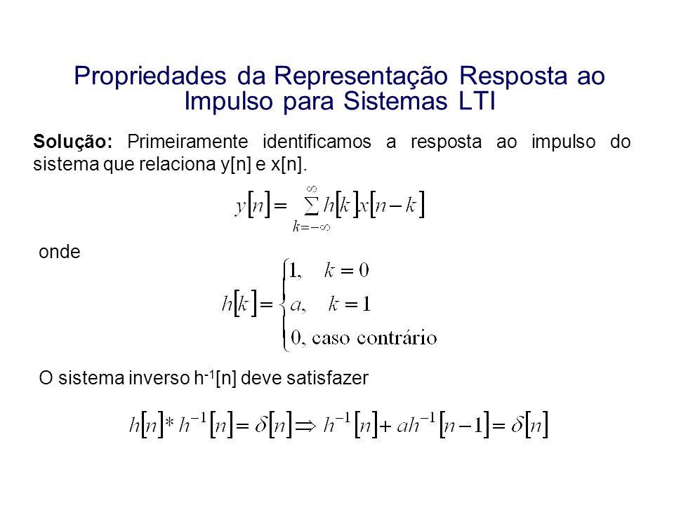 Propriedades da Representação Resposta ao Impulso para Sistemas LTI Solução: Primeiramente identificamos a resposta ao impulso do sistema que relacion