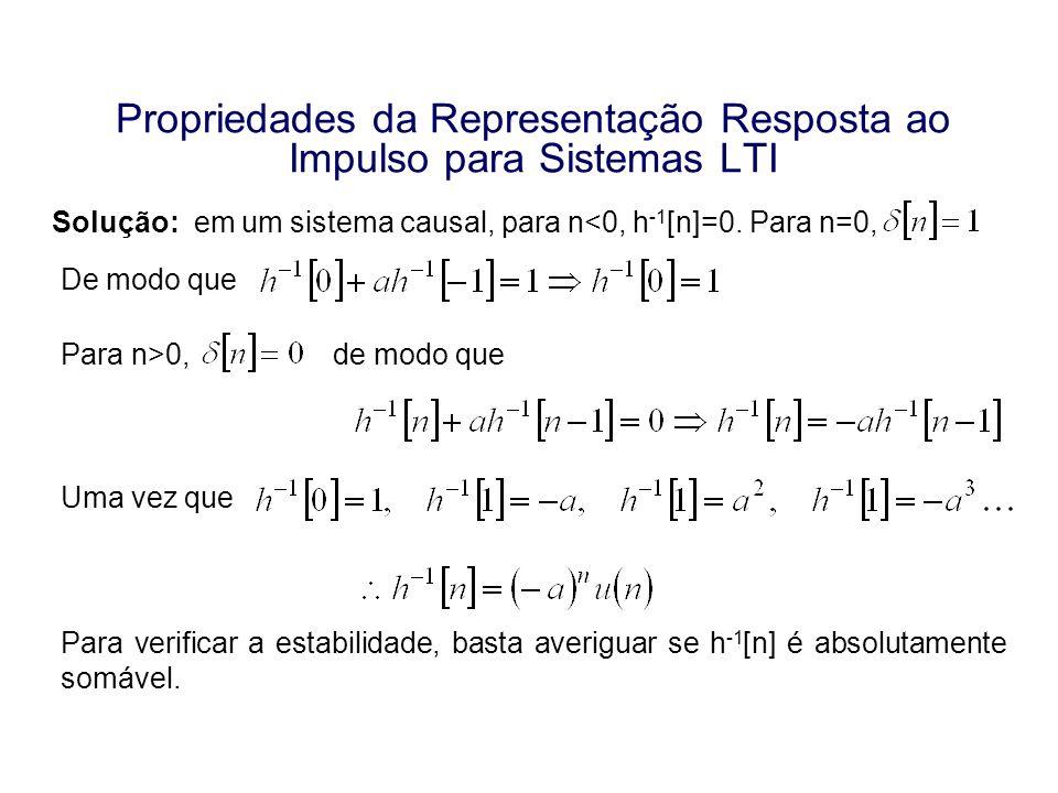 Propriedades da Representação Resposta ao Impulso para Sistemas LTI Solução: em um sistema causal, para n<0, h -1 [n]=0. Para n=0, De modo que Para n>