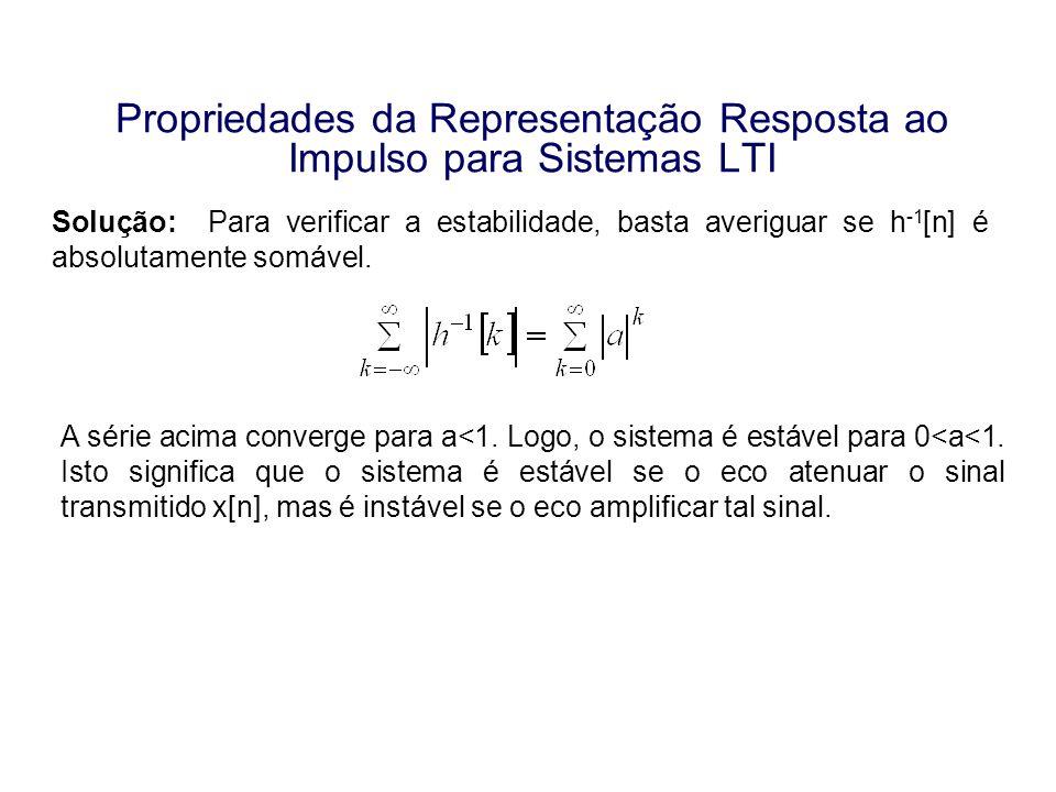 Propriedades da Representação Resposta ao Impulso para Sistemas LTI Solução: Para verificar a estabilidade, basta averiguar se h -1 [n] é absolutament
