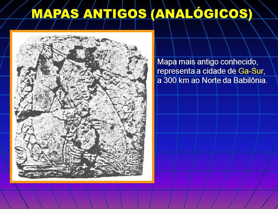 MAPAS ANTIGOS (ANALÓGICOS) Mapa mais antigo conhecido, representa a cidade de Ga-Sur, a 300 km ao Norte da Babilônia.