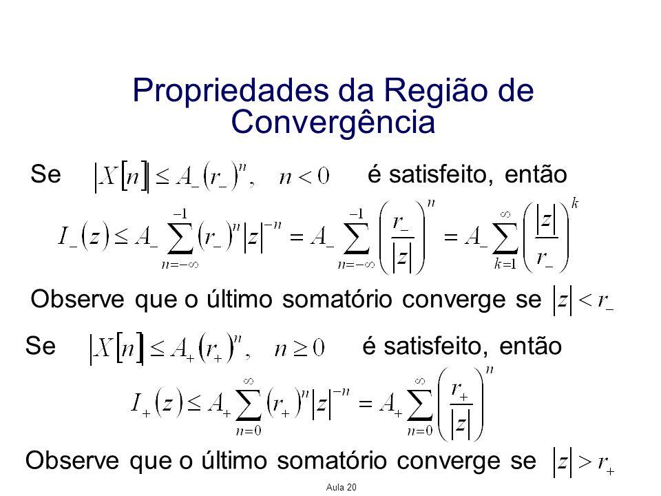 Aula 20 Propriedades da Região de Convergência Se é satisfeito, então Observe que o último somatório converge se Se é satisfeito, então Observe que o