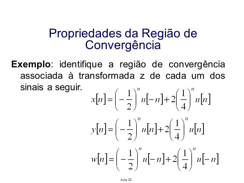 Aula 20 Propriedades da Região de Convergência Exemplo: identifique a região de convergência associada à transformada z de cada um dos sinais a seguir