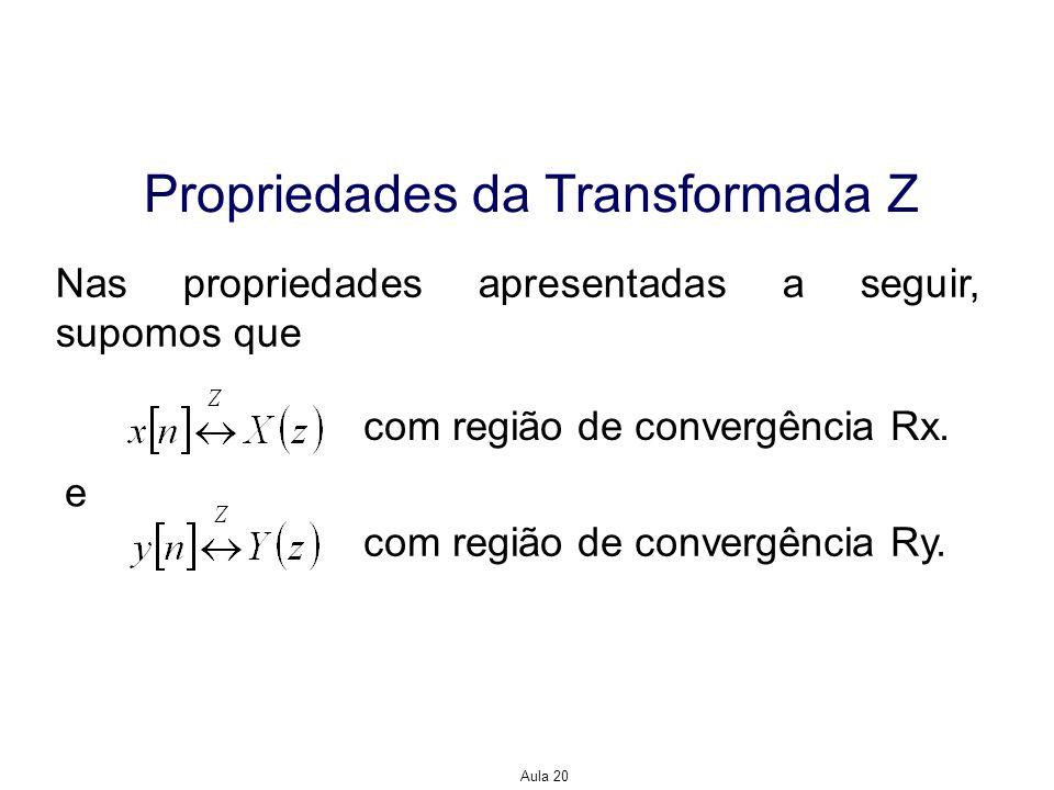 Aula 20 Propriedades da Transformada Z Nas propriedades apresentadas a seguir, supomos que e com região de convergência Rx. com região de convergência