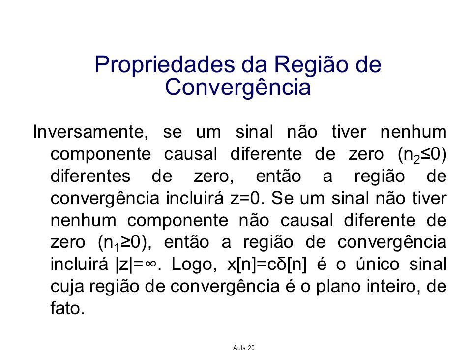 Aula 20 Propriedades da Região de Convergência Inversamente, se um sinal não tiver nenhum componente causal diferente de zero (n 2 0) diferentes de ze