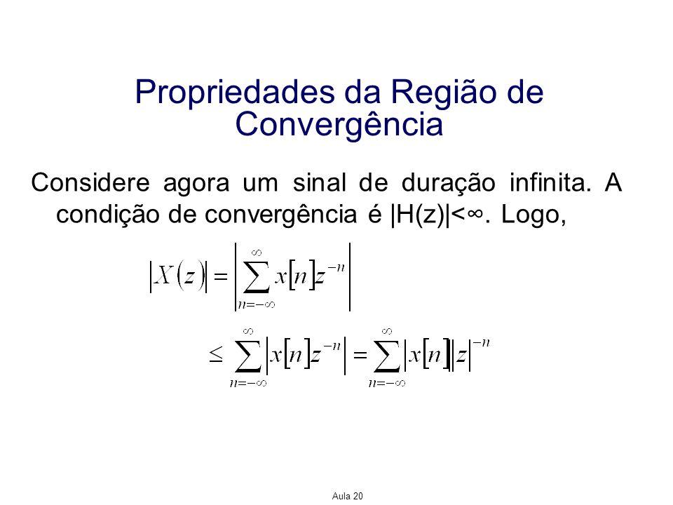 Aula 20 Propriedades da Região de Convergência Dividindo a soma infinita em partes de tempos positivo e negativo, temos que e Logo, temos que Assim,  X(z)  será finito se I - (z) e I + (z) forem finitos, o que exige que  x[n]  seja limitado de alguma forma.