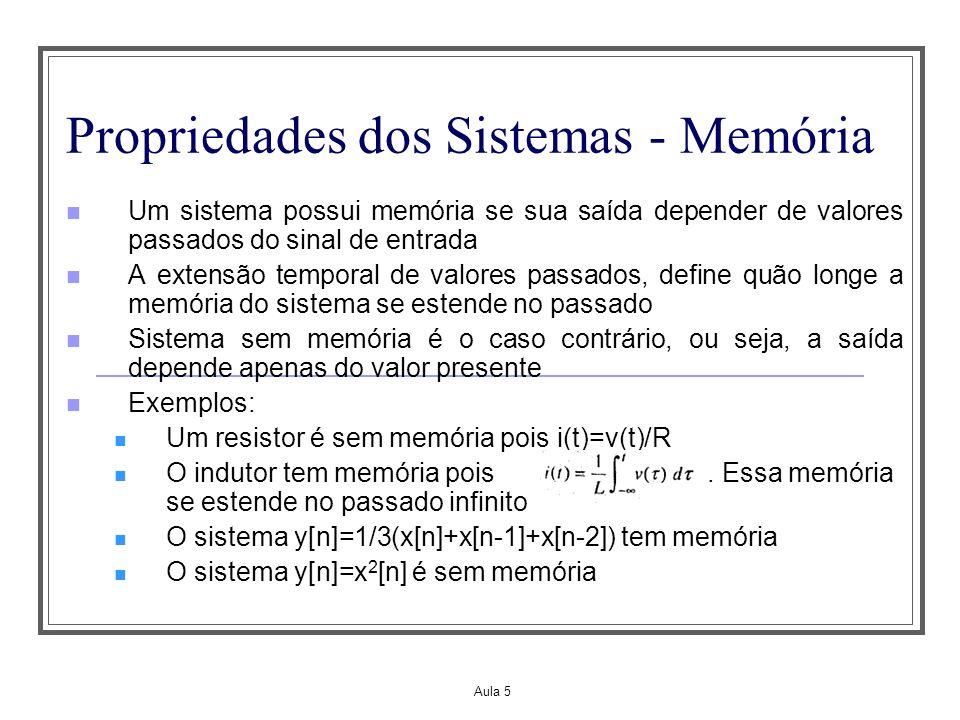 Aula 5 Propriedades dos Sistemas - Memória Um sistema possui memória se sua saída depender de valores passados do sinal de entrada A extensão temporal