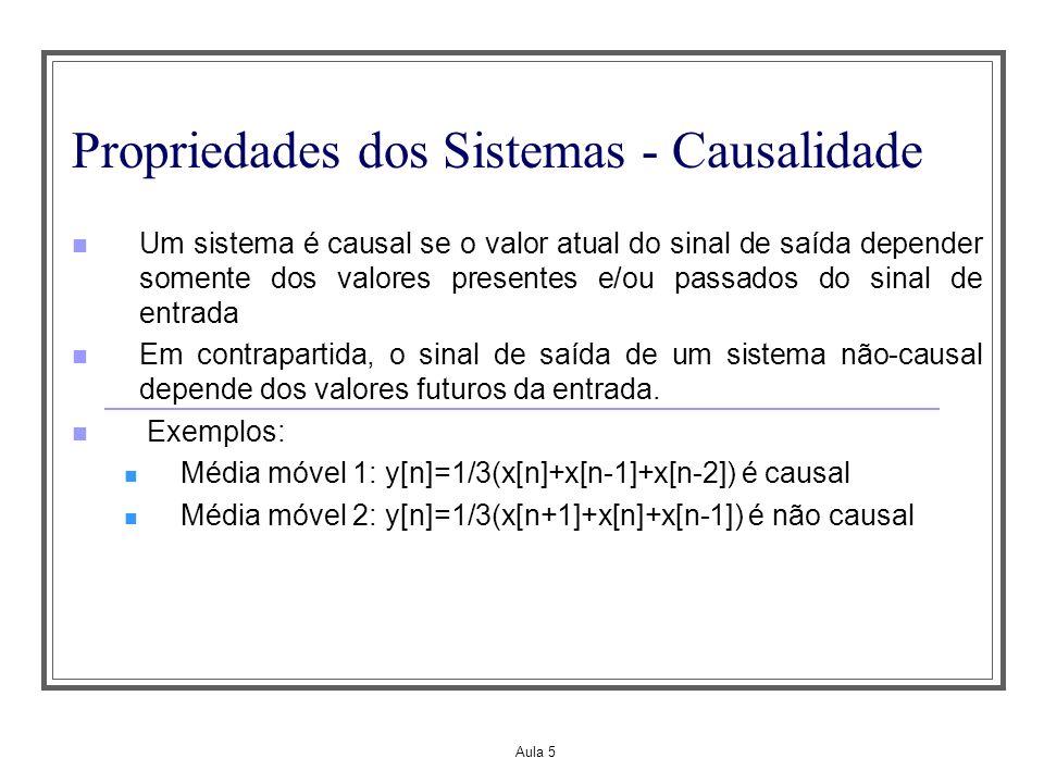 Aula 5 Propriedades dos Sistemas - Causalidade Um sistema é causal se o valor atual do sinal de saída depender somente dos valores presentes e/ou pass
