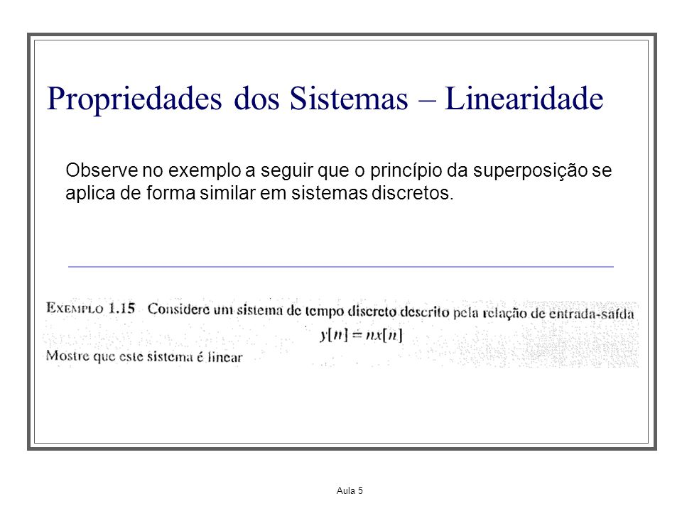 Aula 5 Propriedades dos Sistemas – Linearidade Observe no exemplo a seguir que o princípio da superposição se aplica de forma similar em sistemas disc