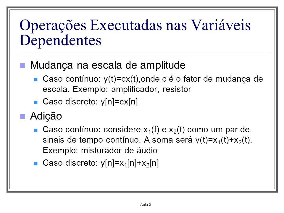 Aula 3 Operações Executadas nas Variáveis Dependentes Mudança na escala de amplitude Caso contínuo: y(t)=cx(t),onde c é o fator de mudança de escala.