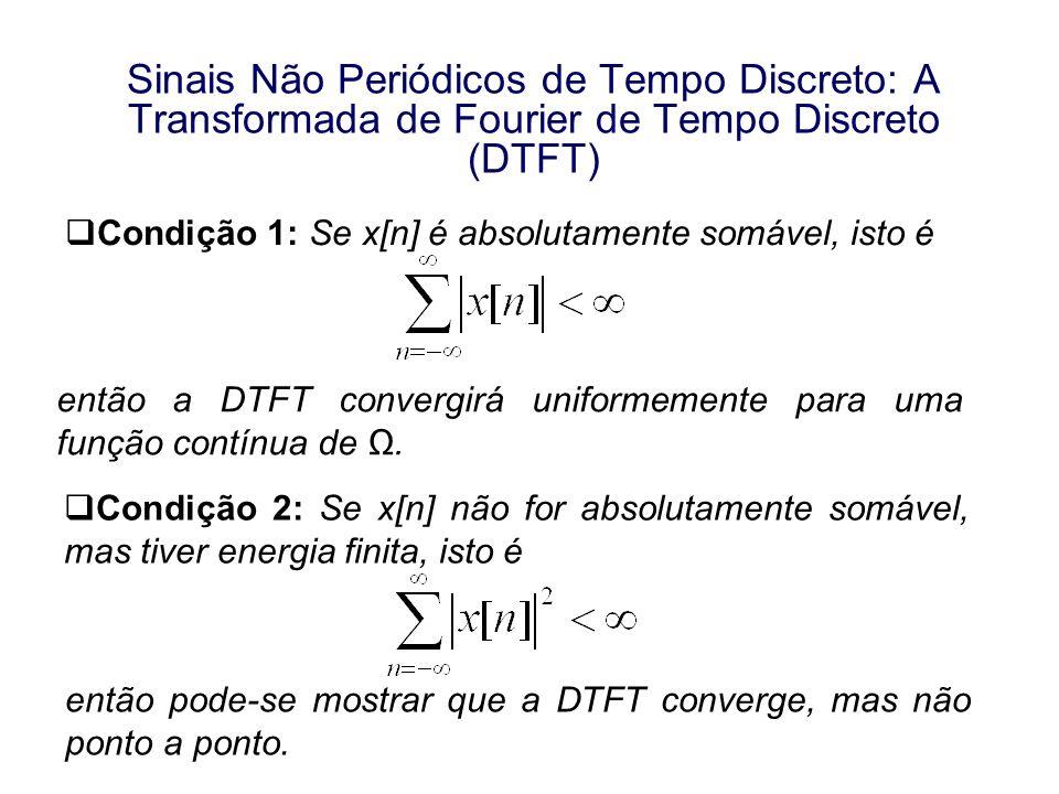 Sinais Não Periódicos de Tempo Discreto: A Transformada de Fourier de Tempo Discreto (DTFT) Condição 1: Se x[n] é absolutamente somável, isto é então