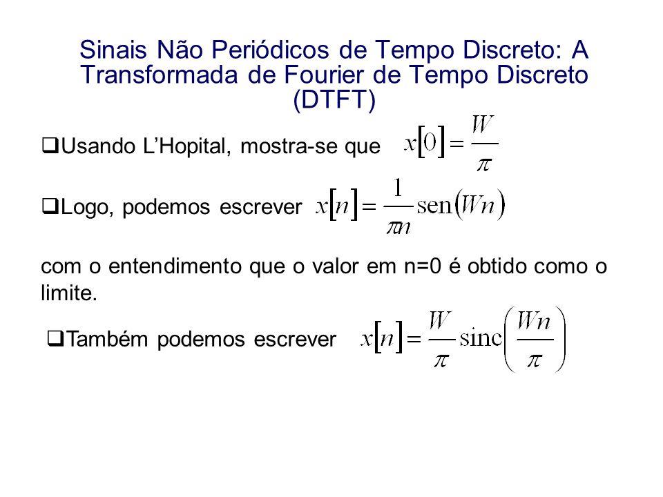 Sinais Não Periódicos de Tempo Discreto: A Transformada de Fourier de Tempo Discreto (DTFT) Usando LHopital, mostra-se que Logo, podemos escrever com