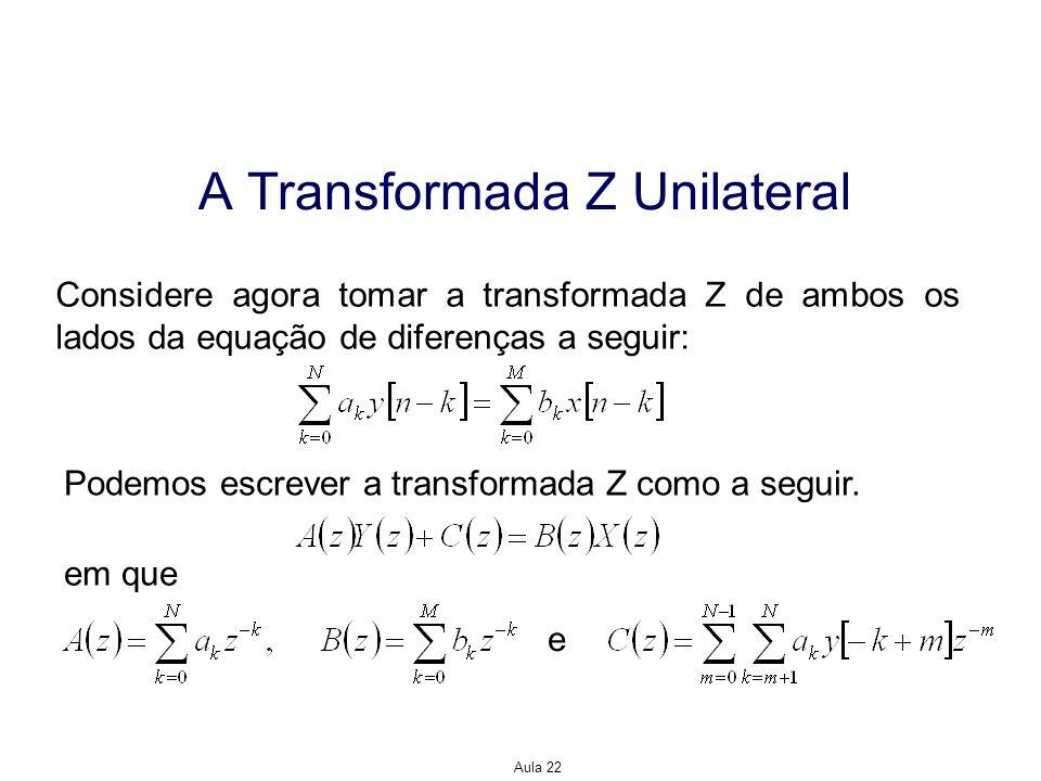 Aula 22 A Transformada Z Unilateral Considere agora tomar a transformada Z de ambos os lados da equação de diferenças a seguir: Podemos escrever a tra