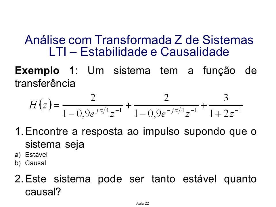 Aula 22 Análise com Transformada Z de Sistemas LTI – Estabilidade e Causalidade Exemplo 1: Um sistema tem a função de transferência 1.Encontre a respo