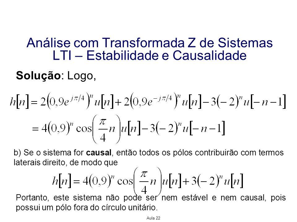 Aula 22 Análise com Transformada Z de Sistemas LTI – Estabilidade e Causalidade Solução: Logo, b) Se o sistema for causal, então todos os pólos contri